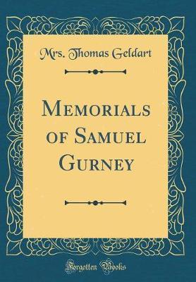 Memorials of Samuel Gurney (Classic Reprint) by Mrs Thomas Geldart