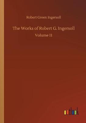 The Works of Robert G. Ingersoll by Robert Green Ingersoll image