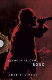 Religion Around Bono by Chad E. Seales