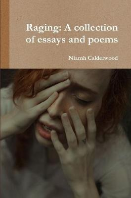 Raging: A collection of essays and poems by Niamh Calderwood