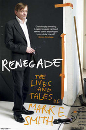 Renegade: The Lives and Tales of Mark E. Smith by Mark E. Smith image