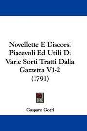Novellette E Discorsi Piacevoli Ed Utili Di Varie Sorti Tratti Dalla Gazzetta V1-2 (1791) by Gasparo Gozzi image