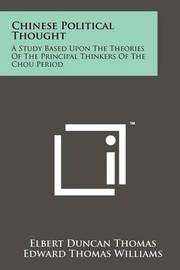 Chinese Political Thought: A Study Based Upon the Theories of the Principal Thinkers of the Chou Period by Elbert Duncan Thomas
