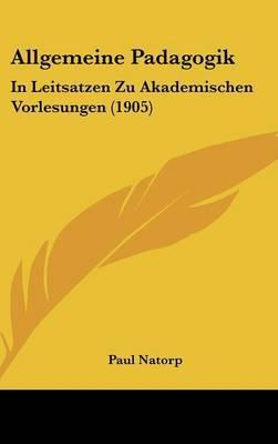 Allgemeine Padagogik: In Leitsatzen Zu Akademischen Vorlesungen (1905) by Paul Natorp image