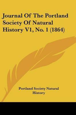 Journal Of The Portland Society Of Natural History V1, No. 1 (1864) by Portland Society Natural History