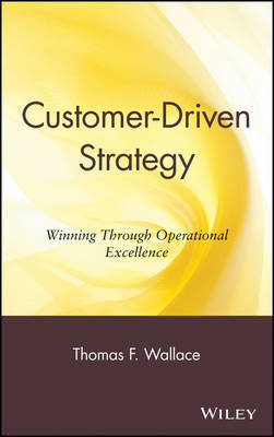 Customer Driven Strategy: Winning Through Operational Excellence by Thomas F. Wallace image