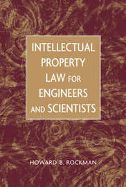 Intellectual Property Law for Engineers and Scientists by Howard B Rockman