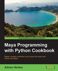 Maya Programming with Python Cookbook by Adrian Herbez