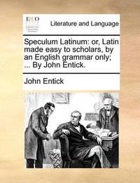Speculum Latinum by John Entick