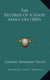 The Records of a Good Man's Life (1845) by Charles Benjamin Tayler