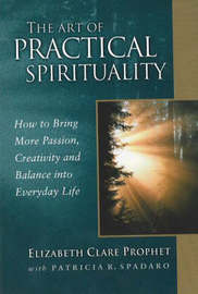 The Art of Practical Spirituality by Elizabeth Clare Prophet
