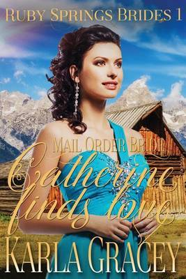 Mail Order Bride - Catherine Finds Love by Karla Gracey