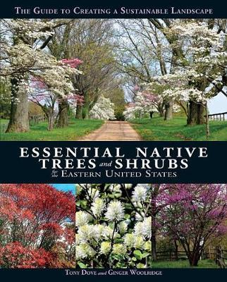 Essential Native Trees and Shrubs for the Eastern United States by Tony Dove