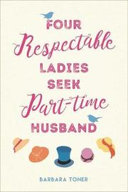 Four Respectable Ladies Seek Part-time Husband by Barbara Toner image