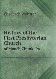 History of the First Presbyterian Church of Mauch Chunk, Pa by Elizabeth Webster