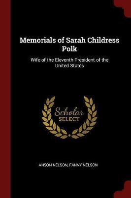 Memorials of Sarah Childress Polk by Anson Nelson