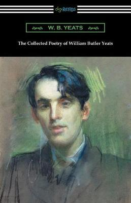 The Collected Poetry of William Butler Yeats by William Butler Yeats