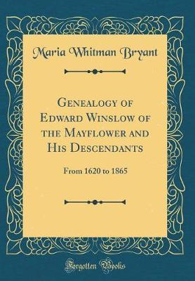 Genealogy of Edward Winslow of the Mayflower and His Descendants by Maria Whitman Bryant image
