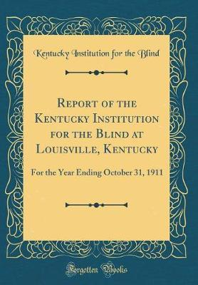 Report of the Kentucky Institution for the Blind at Louisville, Kentucky by Kentucky Institution for the Blind