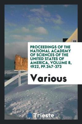 Proceedings of the National Academy of Sciences of the United States of America, Volume 8, 1922, Pp.347-373 by Various ~