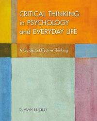 Critical Thinking in Psychology and Everyday Life by D. Alan Bensley