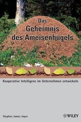 Das Geheimnis Des Ameisenhugels: Kooperative Intelligenz Im Unternehmen Entwickeln by Stephen James Joyce image