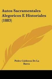 Autos Sacramentales Alegoricos E Historiales (1883) by Pedro Calderon de la Barca