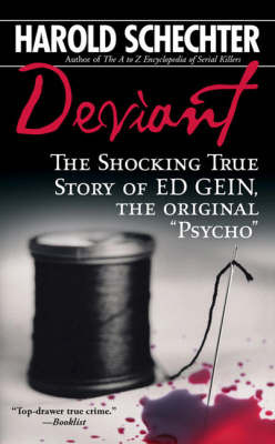 Deviant: The True Story of Ed Gein, the Original Psycho by Harold Schechter