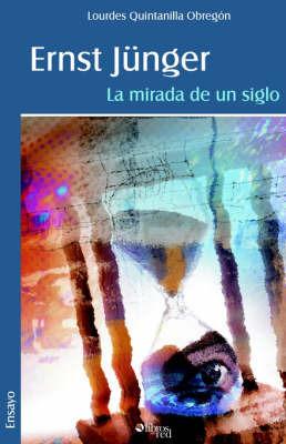 Ernst Junger: La Mirada De Un Siglo by Lourdes Quintanilla Obregon