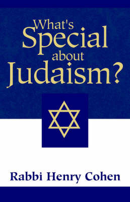 What's Special about Judaism? by Henry Cohen