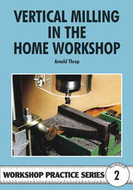 Vertical Milling in the Home Workshop by Arnold Throp image