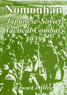 Nomonhan: Japanese-Soviet Tactical Combat, 1939 by Edward J. Drea