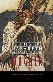Jesus of Nazareth and Other Writings by Richard Wagner