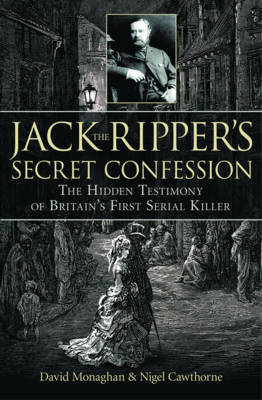 Jack the Ripper's Secret Confession by David Monaghan