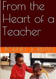 From the Heart of a Teacher by Rodney Jordan