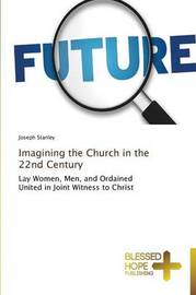 Imagining the Church in the 22nd Century by Stanley Joseph