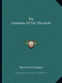 The Guardians of the Threshold by Hereward Carrington