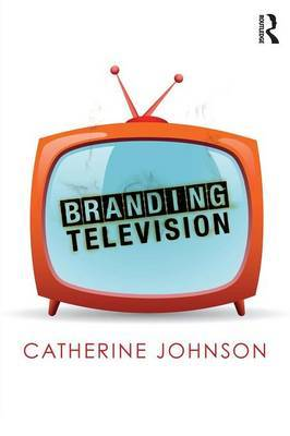Branding Television by Catherine Johnson image