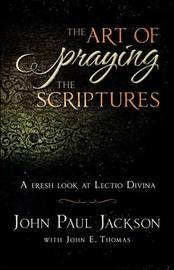 The Art of Praying the Scriptures by John Paul Jackson