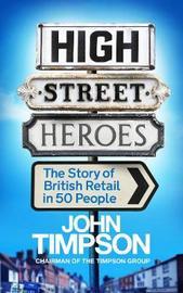 High Street Heroes by John Timpson