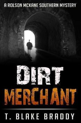 Dirt Merchant by T Blake Braddy
