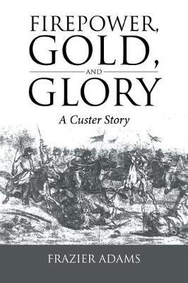 Firepower, Gold, and Glory by Frazier Adams