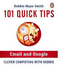 101 Quick Tips: Email and Google by Debbie Mayo-Smith image