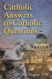 Catholic Answers to Catholic Questions by Paul Thigpen image
