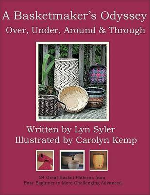 A Basketmaker's Odyssey - Over, Under, Around and Through by Lyn Syler