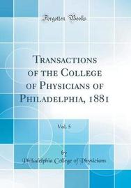 Transactions of the College of Physicians of Philadelphia, 1881, Vol. 5 (Classic Reprint) by Philadelphia College of Physicians image