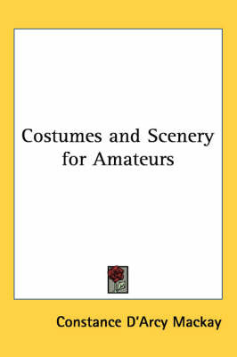 Costumes and Scenery for Amateurs by Constance D'Arcy MacKay image