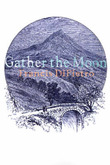 Gather the Moon by Francis DiPietro