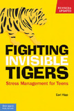 Fighting Invisible Tigers: Stress Management for Teens by Earl Hipp