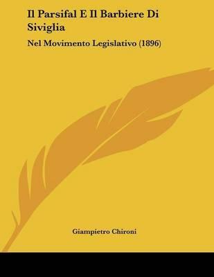 Il Parsifal E Il Barbiere Di Siviglia: Nel Movimento Legislativo (1896) by Giampietro Chironi image